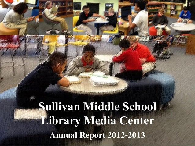 Sullivan Middle SchoolLibrary Media CenterAnnual Report 2012-2013