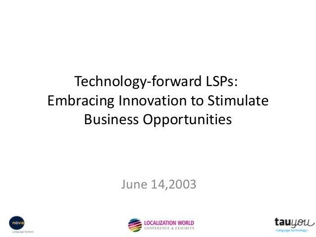 Technology-forward LSPs:Embracing Innovation to StimulateBusiness OpportunitiesJune 14,2003