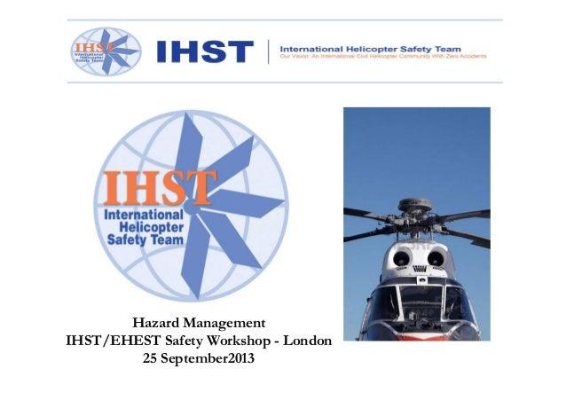 Hazard Management IHST/EHEST Safety Workshop - London 25 September2013