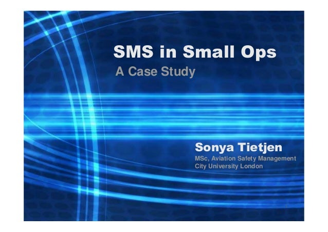 SMS in Small Ops A Case Study  Sonya Tietjen MSc, Aviation Safety Management City University London  1
