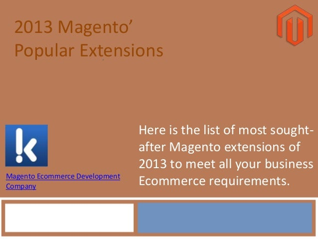 2013 Magento'Popular ExtensionsHere is the list of most sought-after Magento extensions of2013 to meet all your businessEc...