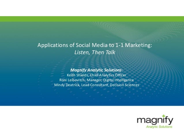 Applications of Social Media to 1-1 Marketing:Listen, Then TalkMagnify Analytic Solutions:Keith Shields, Chief Analytics O...