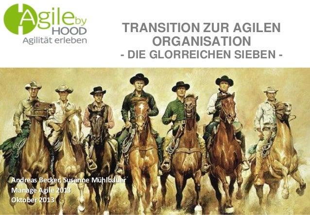 Andreas Becker, Susanne Mühlbauer Manage Agile 2013 Oktober 2013 TRANSITION ZUR AGILEN ORGANISATION - DIE GLORREICHEN SIEB...