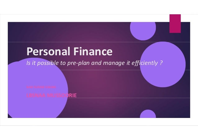Personal Finance Is it possible to pre-plan and manage it efficiently ? RAM KUMAR KAKANI LBSNAA MUSSOORIE