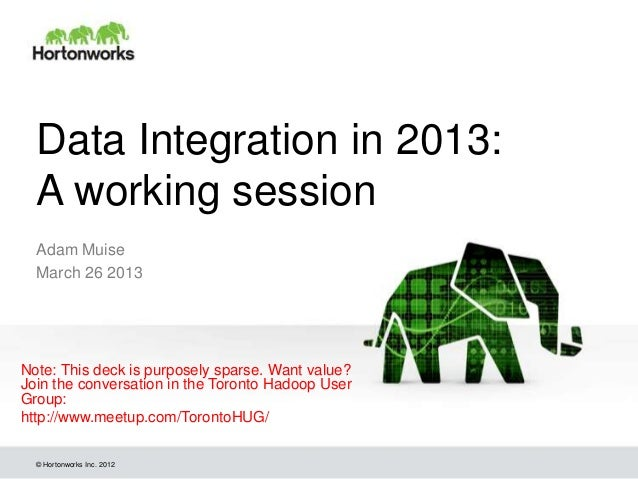 Data Integration in 2013:  A working session  Adam Muise  March 26 2013Note: This deck is purposely sparse. Want value?Joi...