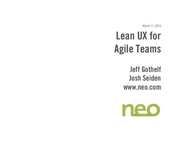 March 11, 2013Lean UX forAgile Teams    Jeff Gothelf   Josh Seiden  www.neo.com