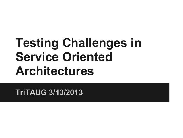 March: Testing Challenges in Service Oriented Architectures