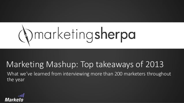 Marketing Mashup: Top takeaways of 2013 What we've learned from interviewing more than 200 marketers throughout the year