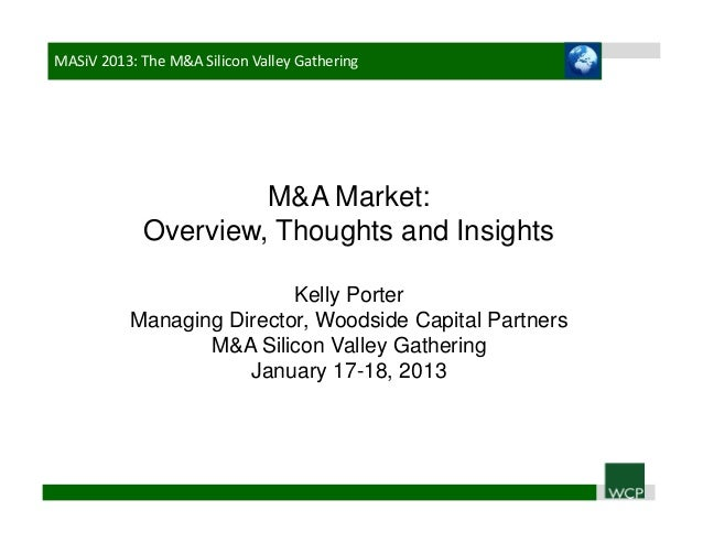 MASiV 2013:TheM&ASiliconValleyGathering                     M&A Market:            Overview, Thoughts and Insights   ...
