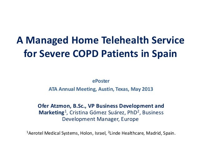 A Managed Home Telehealth Service for Severe COPD Patients in Spain Ofer Atzmon, B.Sc., VP Business Development and Market...
