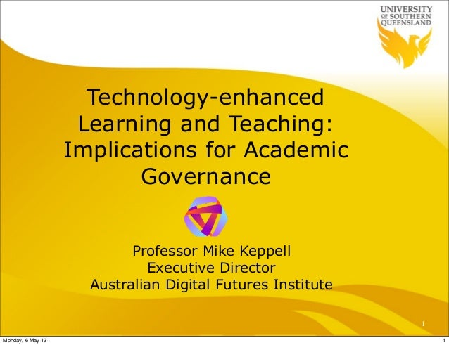 Technology-enhancedLearning and Teaching:Implications for AcademicGovernanceProfessor Mike KeppellExecutive DirectorAustra...