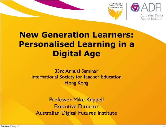 New Generation Learners:Personalised Learning in aDigital Age33rd Annual SeminarInternational Society for Teacher Educatio...