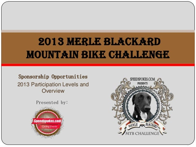 Sponsorship Opportunities 2013 Participation Levels and Overview 2013 Merle Blackard MOUNTAIN BIKE CHALLENGE Presented by: