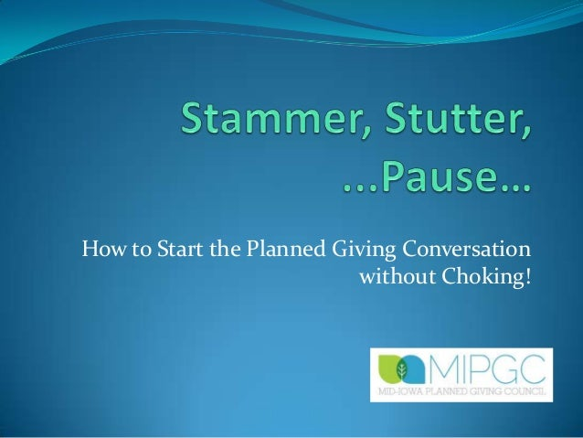 How to Start the Planned Giving Conversation without Choking!