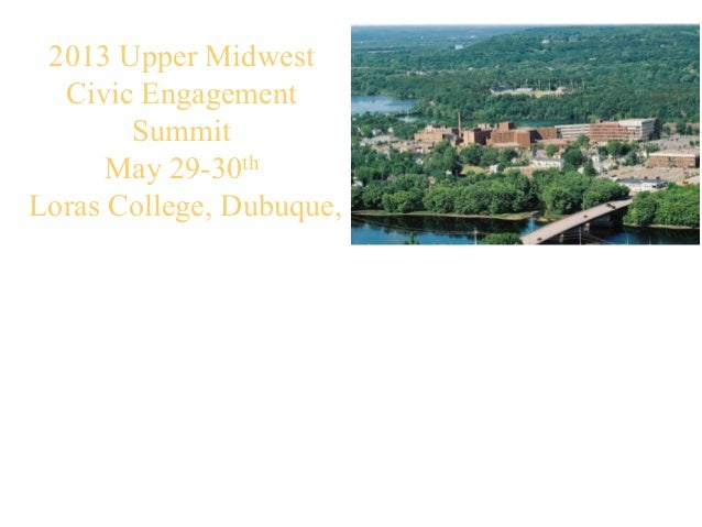 2013 Upper MidwestCivic EngagementSummitMay 29-30thLoras College, Dubuque,The Public Achievement Model As a Useful Tool to...