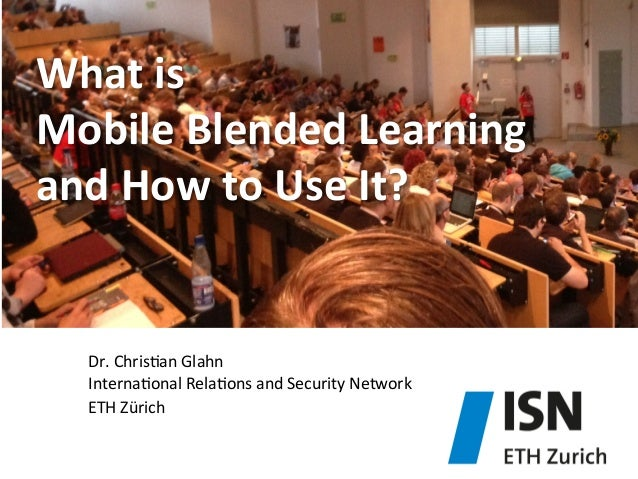 What	   is	   	    Mobile	   Blended	   Learning	   	    and	   How	   to	   Use	   It?	     Dr.	   Chris)an	   Glahn	    ...