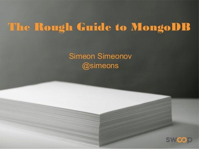 The Rough Guide to MongoDB Simeon Simeonov @simeons