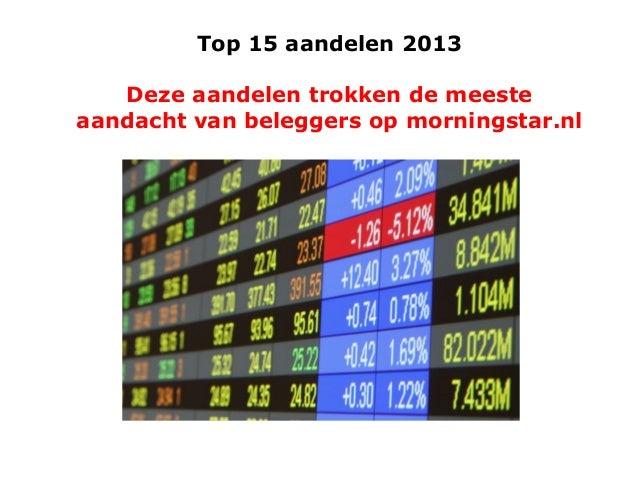 Top 15 aandelen 2013 Deze aandelen trokken de meeste aandacht van beleggers op morningstar.nl