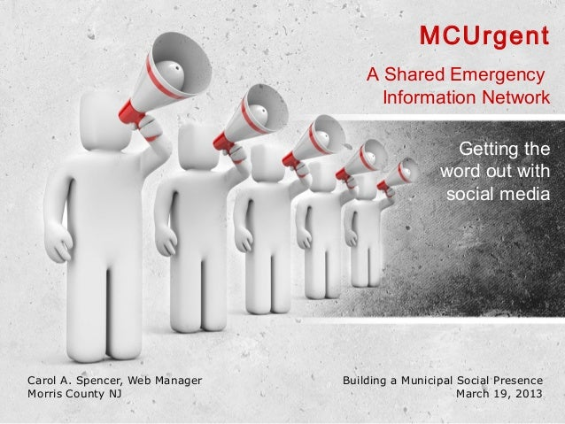 MCUrgent A Shared Emergency Information Network Getting the word out with social media  Carol A. Spencer, Web Manager Morr...