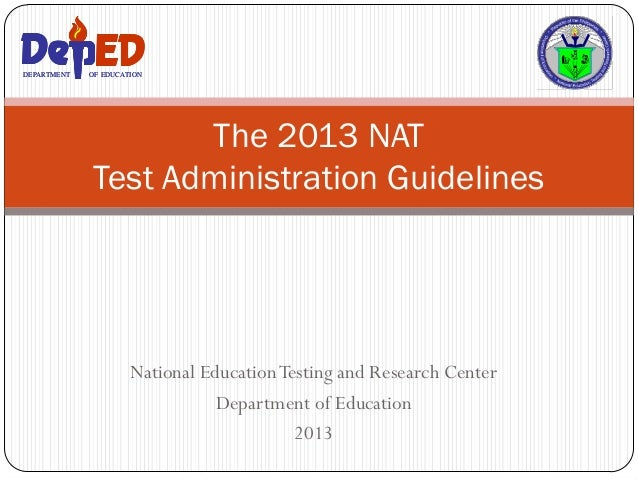 National EducationTesting and Research Center Department of Education 2013 The 2013 NAT Test Administration Guidelines DEP...