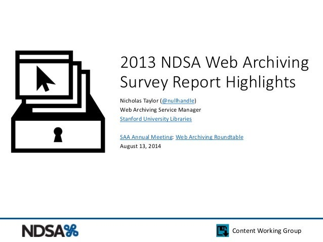 Content Working Group 2013 NDSA Web Archiving Survey Report Highlights Nicholas Taylor (@nullhandle) Web Archiving Service...