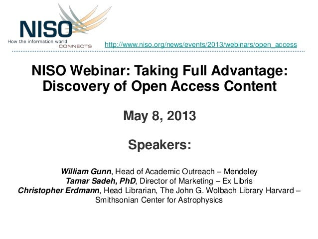 NISO Webinar: Taking Full Advantage:Discovery of Open Access ContentMay 8, 2013Speakers:William Gunn, Head of Academic Out...