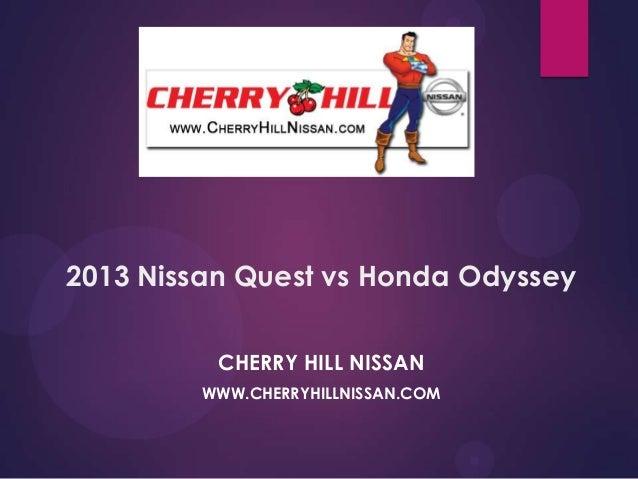 2013 Nissan Quest vs Honda Odyssey CHERRY HILL NISSAN WWW.CHERRYHILLNISSAN.COM