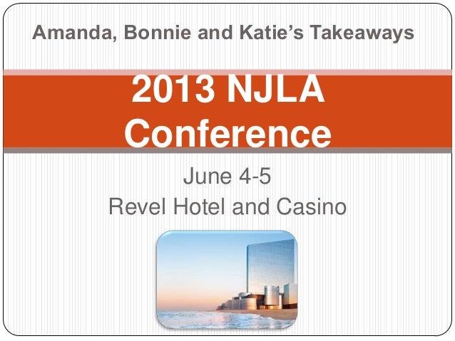 June 4-5Revel Hotel and Casino2013 NJLAConferenceAmanda, Bonnie and Katie's Takeaways