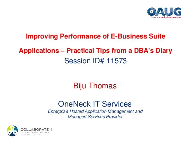 Improving Performance of E-Business SuiteApplications – Practical Tips from a DBAs Diary                Session ID# 11573 ...