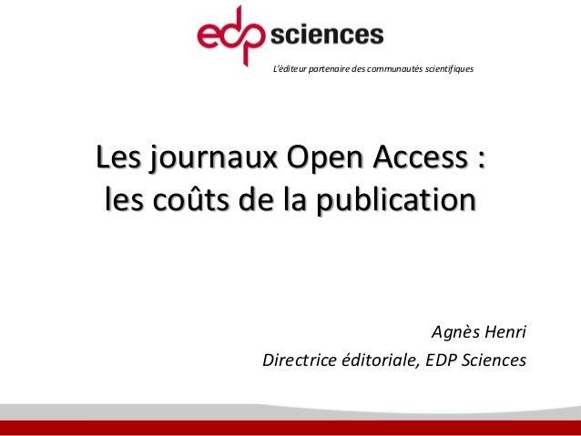 L'éditeur partenaire des communautés scientifiques  Les journaux Open Access : les coûts de la publication  Agnès Henri Di...
