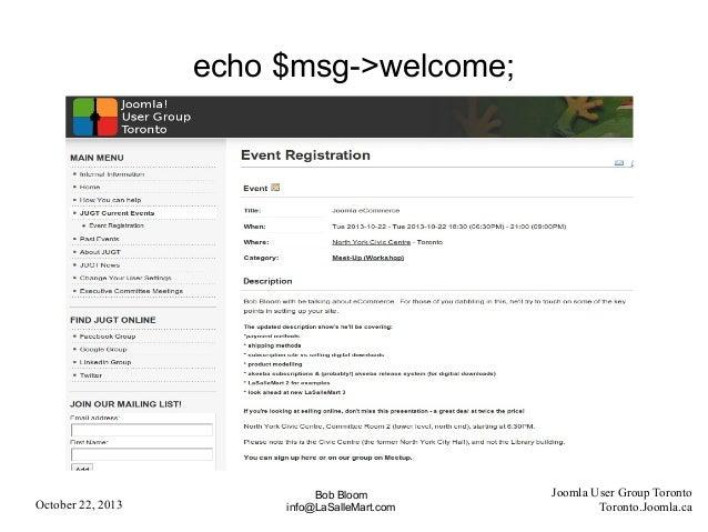 echo $msg->welcome;  October 22, 2013  Bob Bloom info@LaSalleMart.com  Joomla User Group Toronto Toronto.Joomla.ca