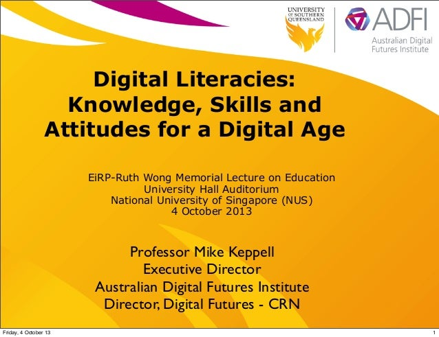 Digital Literacies: Knowledge, Skills and Attitudes for a Digital Age - Ruth Wong Memorial Lecture, NUS