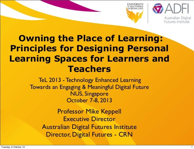 Owning the Place of Learning: Principles for Designing Personal Learning Spaces for Learners and Teachers TeL 2013 - Techn...