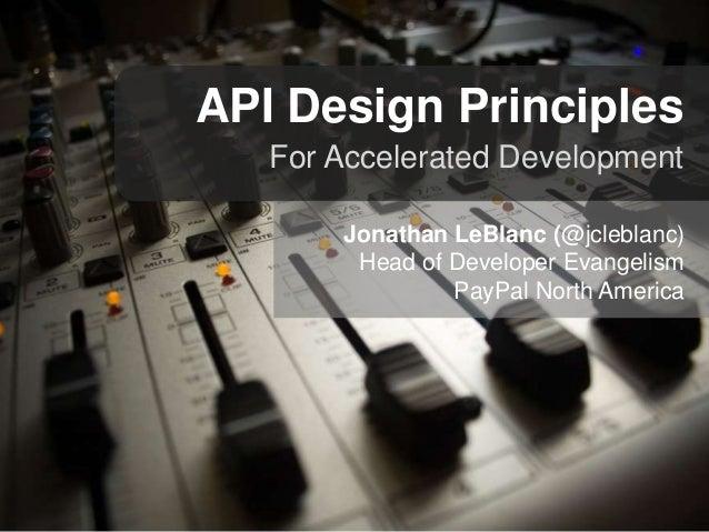 API Design Principles For Accelerated Development Jonathan LeBlanc (@jcleblanc) Head of Developer Evangelism PayPal North ...