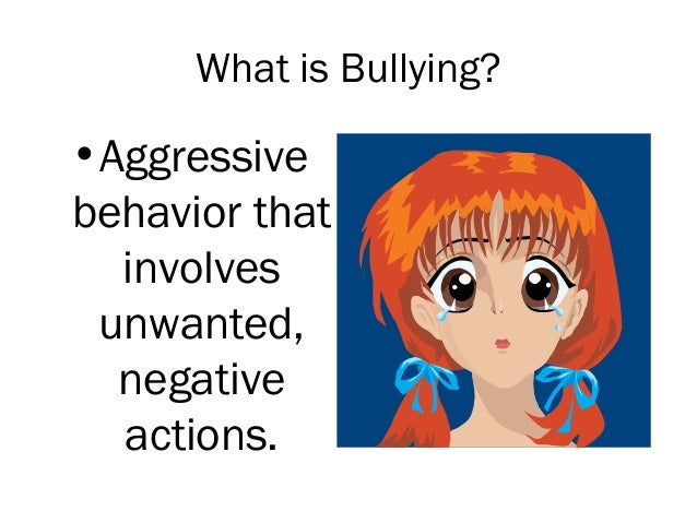 What is Bullying?•Aggressivebehavior that  involves unwanted,  negative  actions.