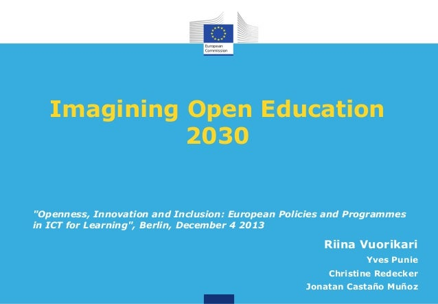 """Imagining Open Education 2030  """"Openness, Innovation and Inclusion: European Policies and Programmes in ICT for Learning"""",..."""