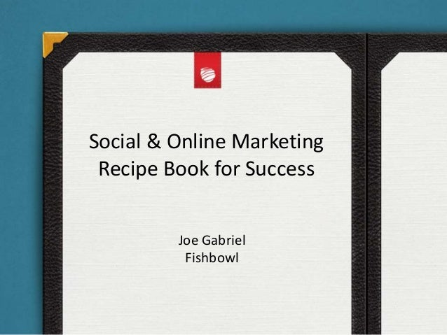 Social & Online Marketing Recipe Book for Success Joe Gabriel Fishbowl