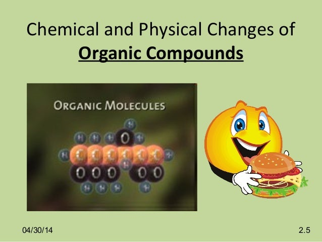 Chemical and Physical Changes of Organic Compounds 04/30/14 2.5