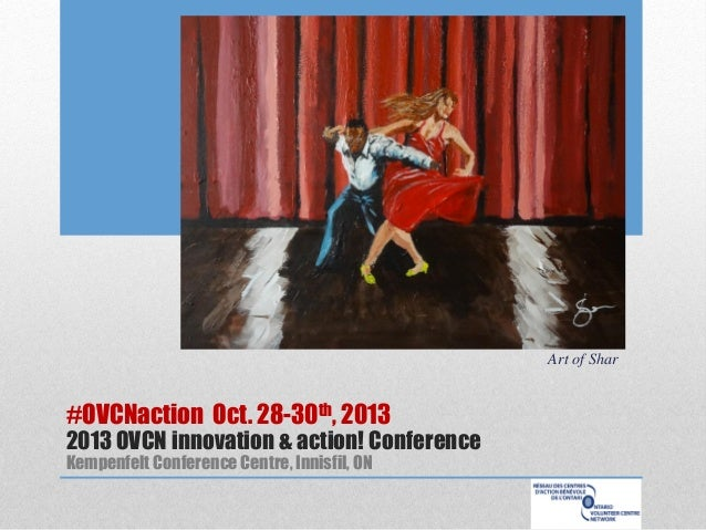 Art of Shar  #OVCNaction Oct. 28-30th, 2013  2013 OVCN innovation & action! Conference Kempenfelt Conference Centre, Innis...