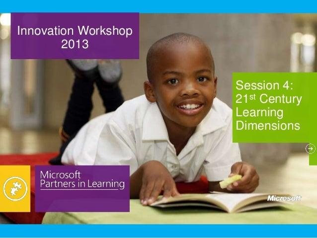 Innovation Workshop2013Session 4:21st CenturyLearningDimensions