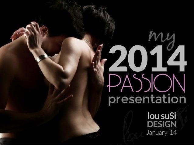 my  2014  PASSION  presentation  i S su ou l lou suSi  DESIGN  January '14