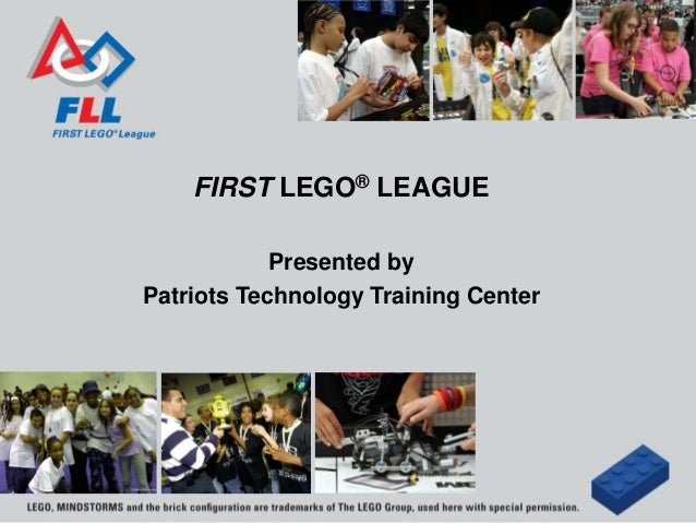 FIRST LEGO® LEAGUE Presented by Patriots Technology Training Center