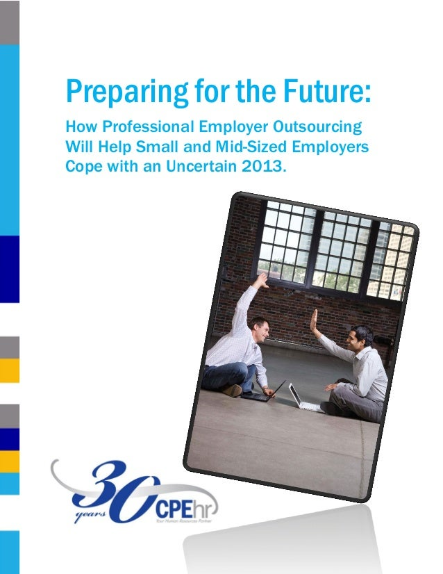 Preparing for the Future:How Professional Employer OutsourcingWill Help Small and Mid-Sized EmployersCope with an Uncertai...