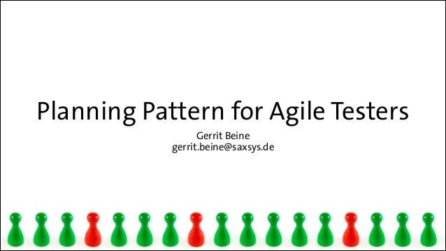 Planning Pattern for Agile Testers Gerrit Beine gerrit.beine@saxsys.de