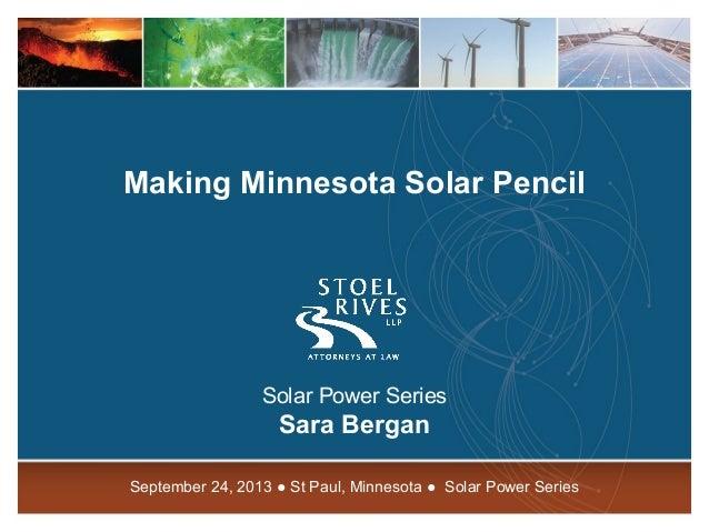 1 Making Minnesota Solar Pencil Solar Power Series Sara Bergan September 24, 2013 ● St Paul, Minnesota ● Solar Power Series