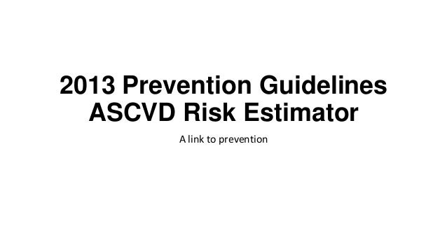 2013 Prevention Guidelines ASCVD Risk Estimator A link to prevention
