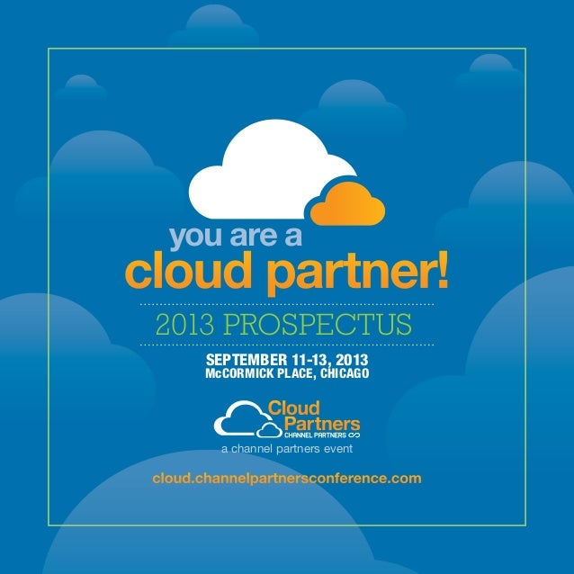cloud partner!you are aSEPTEMBER 11-13, 2013McCORMICK PLACE, CHICAGO2013 PROSPECTUScloud.channelpartnersconference.coma ch...