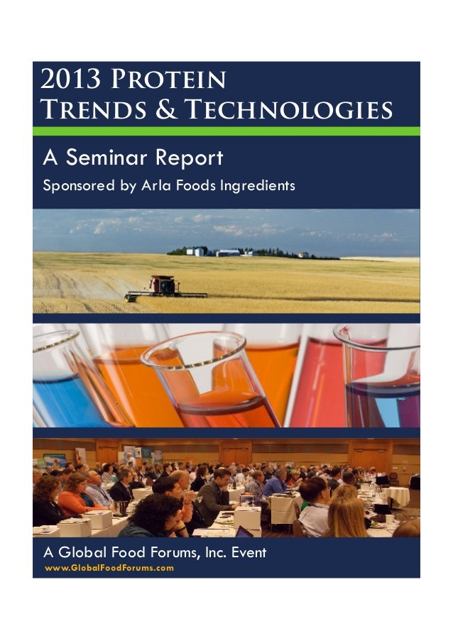 2013 Protein Trends & Technologies A Seminar Report Sponsored by Arla Foods Ingredients  A Global Food Forums, Inc. Event ...