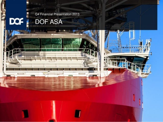 Q4 Financial Presentation 2013 DOF ASA