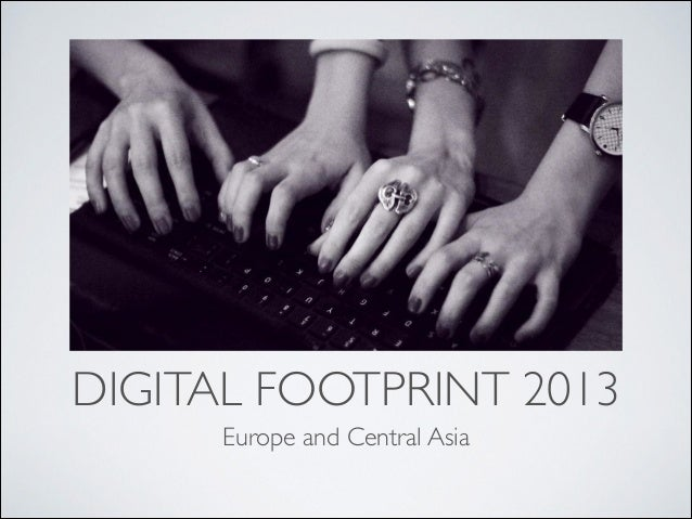 DIGITAL FOOTPRINT 2013 Europe and Central Asia
